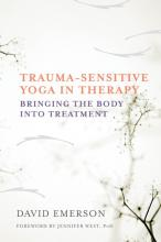 Trauma-Sensitive Yoga in Therapy by David Emerson