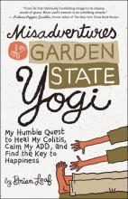 Misadventures of a Garden State Yogi: My Humble Quest to Heal My Colitis, Calm My ADD, and Find the Key to Happiness, Brian Leaf, New World Library